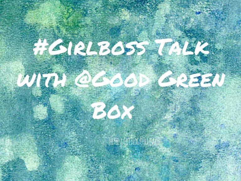 #Girlboss Talk: Kristy from Good Green Box