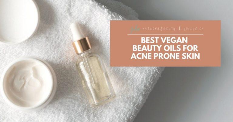 5 Best Vegan Beauty Oils for Acne Prone Skin