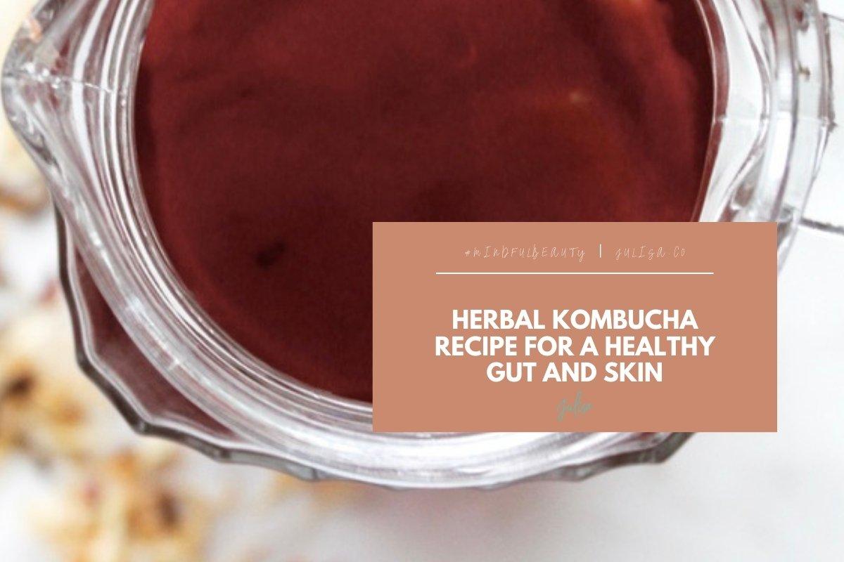 Herbal Kombucha Recipe for a Healthy Gut and Skin